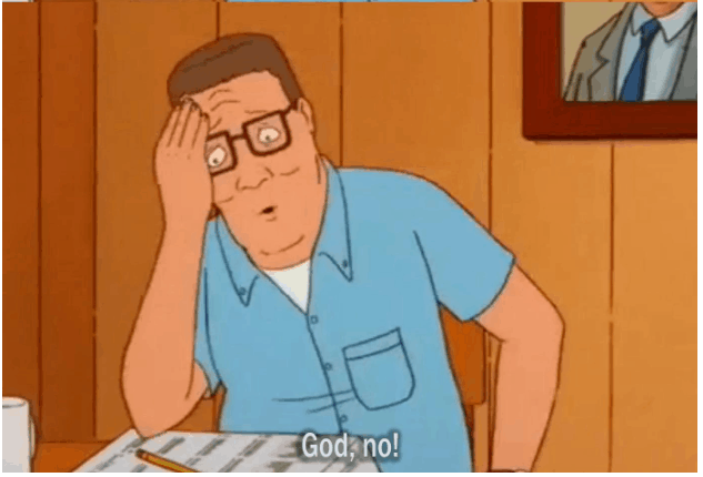 Hank hill being horrified that I need too get in touch with my emotions.